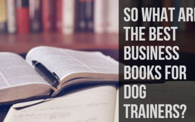 The Best Business Books For Dog Trainers – or Anyone!